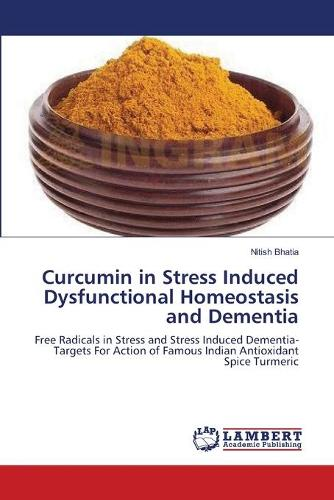 Curcumin in Stress Induced Dysfunctional Homeostasis and Dementia (Paperback)