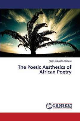 The Poetic Aesthetics of African Poetry (Paperback)