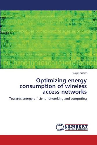 Optimizing Energy Consumption of Wireless Access Networks (Paperback)
