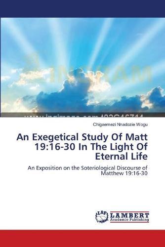 An Exegetical Study of Matt 19: 16-30 in the Light of Eternal Life (Paperback)