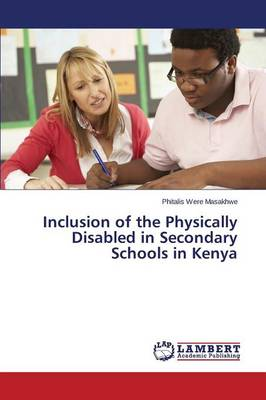 Inclusion of the Physically Disabled in Secondary Schools in Kenya (Paperback)