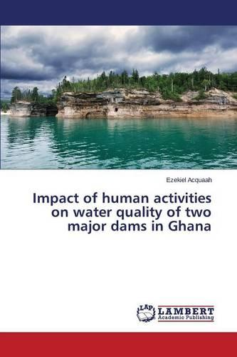 Impact of Human Activities on Water Quality of Two Major Dams in Ghana (Paperback)