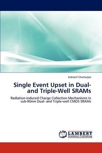 Single Event Upset in Dual- And Triple-Well Srams (Paperback)
