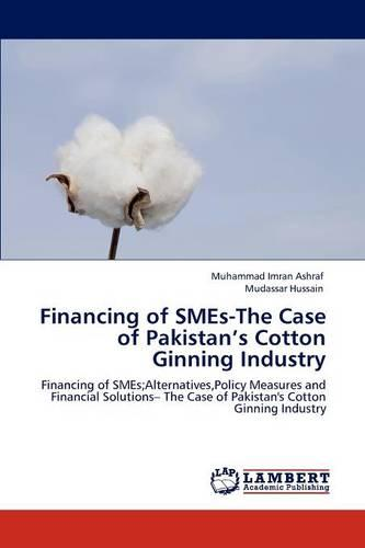 Financing of Smes-The Case of Pakistan's Cotton Ginning Industry (Paperback)
