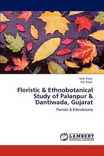 Floristic and Ethnobotanical Study of Palanpur and Dantiwada, Gujarat (Paperback)