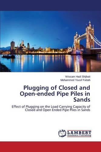 Plugging of Closed and Open-Ended Pipe Piles in Sands (Paperback)