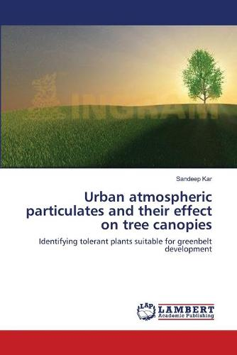 Urban Atmospheric Particulates and Their Effect on Tree Canopies (Paperback)