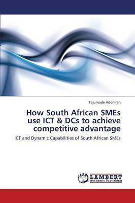 How South African Smes Use Ict & Dcs to Achieve Competitive Advantage (Paperback)