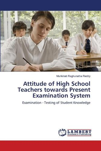 Attitude of High School Teachers Towards Present Examination System (Paperback)
