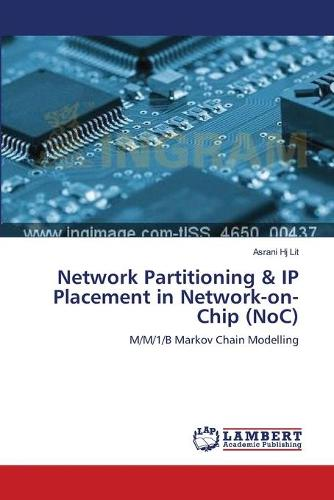 Network Partitioning & IP Placement in Network-On-Chip (Noc) (Paperback)