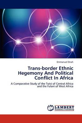 Trans-Border Ethnic Hegemony and Political Conflict in Africa (Paperback)