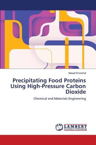 Precipitating Food Proteins Using High-Pressure Carbon Dioxide (Paperback)