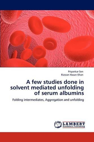 A Few Studies Done in Solvent Mediated Unfolding of Serum Albumins (Paperback)