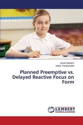 Planned Preemptive vs. Delayed Reactive Focus on Form (Paperback)