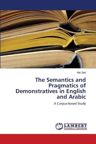 The Semantics and Pragmatics of Demonstratives in English and Arabic (Paperback)