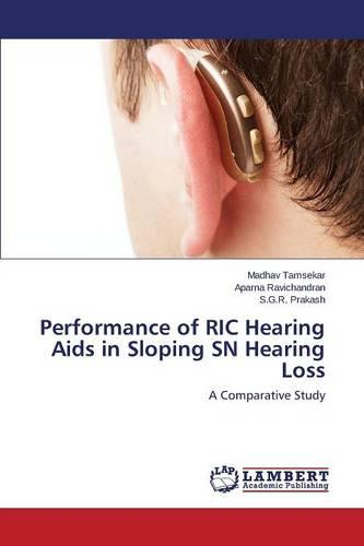 Performance of Ric Hearing AIDS in Sloping Sn Hearing Loss (Paperback)