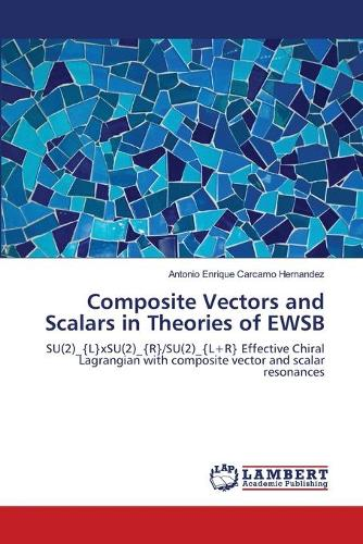 Composite Vectors and Scalars in Theories of Ewsb (Paperback)