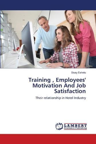 Training, Employees' Motivation and Job Satisfaction (Paperback)