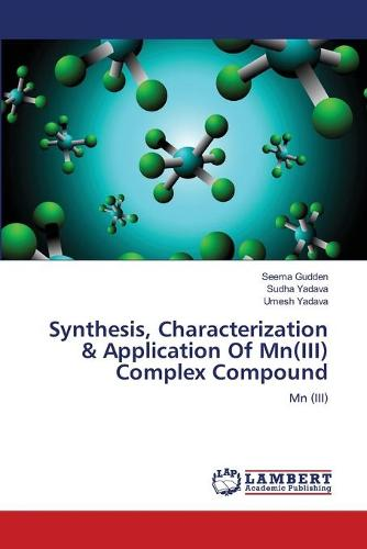 Synthesis, Characterization & Application of MN(III) Complex Compound (Paperback)