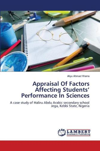 Appraisal of Factors Affecting Students' Performance in Sciences (Paperback)