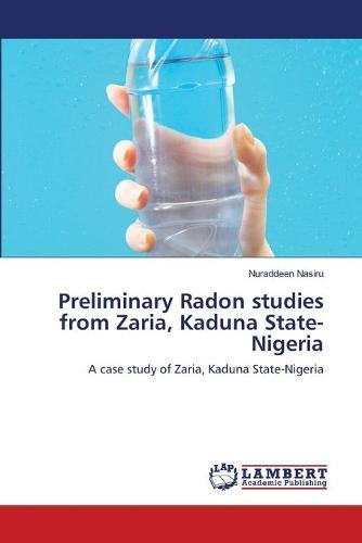 Preliminary Radon Studies from Zaria, Kaduna State-Nigeria (Paperback)