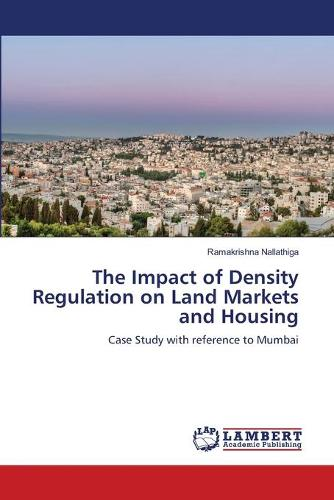 The Impact of Density Regulation on Land Markets and Housing (Paperback)
