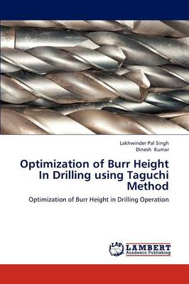 Optimization of Burr Height in Drilling Using Taguchi Method (Paperback)