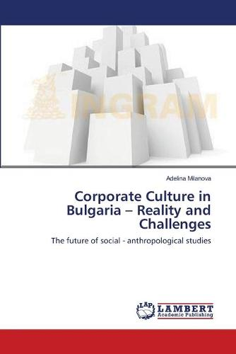 Corporate Culture in Bulgaria - Reality and Challenges (Paperback)
