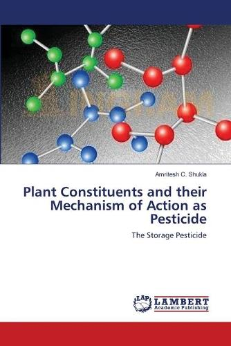 Plant Constituents and Their Mechanism of Action as Pesticide (Paperback)