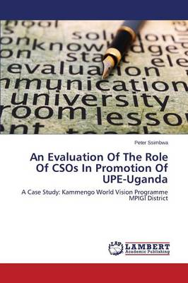 An Evaluation of the Role of Csos in Promotion of Upe-Uganda (Paperback)