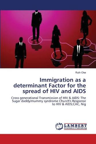 Immigration as a Determinant Factor for the Spread of HIV and AIDS (Paperback)