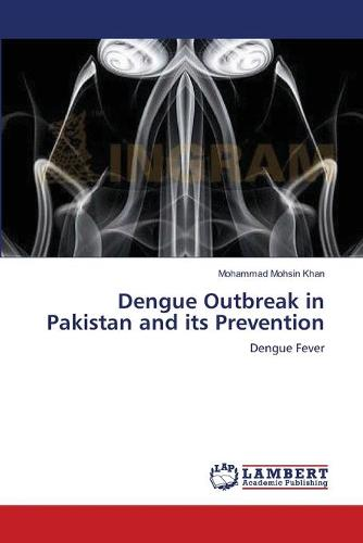 Dengue Outbreak in Pakistan and Its Prevention (Paperback)