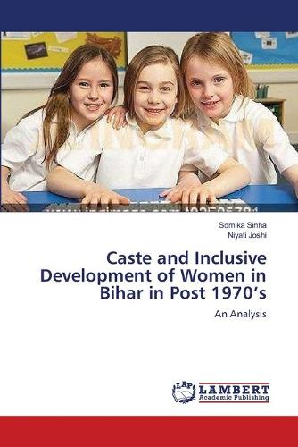 Caste and Inclusive Development of Women in Bihar in Post 1970's (Paperback)