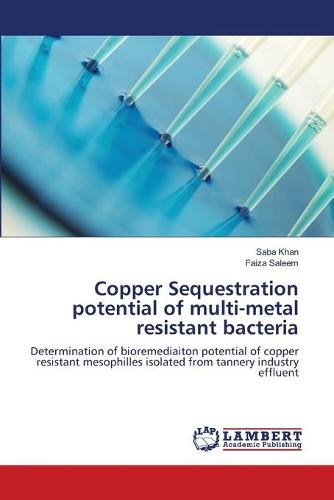 Copper Sequestration Potential of Multi-Metal Resistant Bacteria (Paperback)