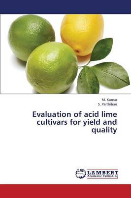 Evaluation of Acid Lime Cultivars for Yield and Quality (Paperback)