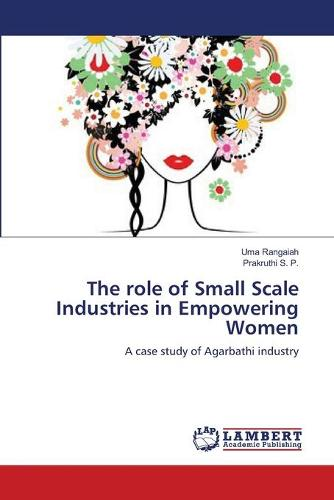 The Role of Small Scale Industries in Empowering Women (Paperback)