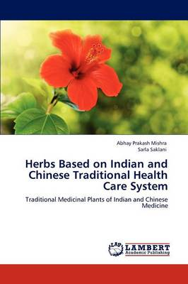 Herbs Based on Indian and Chinese Traditional Health Care System (Paperback)
