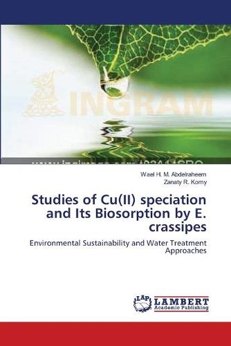 Studies of Cu(ii) Speciation and Its Biosorption by E. Crassipes (Paperback)