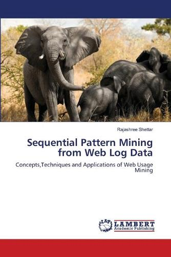 Sequential Pattern Mining from Web Log Data (Paperback)
