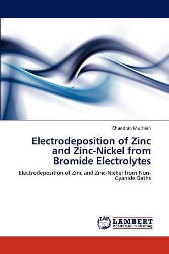 Electrodeposition of Zinc and Zinc-Nickel from Bromide Electrolytes (Paperback)