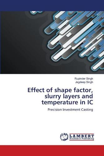 Effect of Shape Factor, Slurry Layers and Temperature in IC (Paperback)