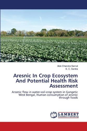 Aresnic in Crop Ecosystem and Potential Health Risk Assessment (Paperback)