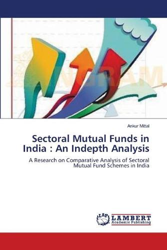 Sectoral Mutual Funds in India: An Indepth Analysis (Paperback)