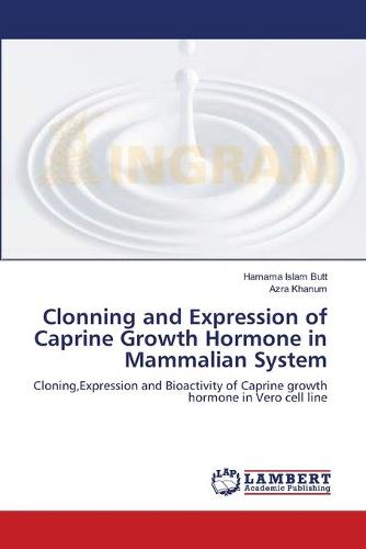 Clonning and Expression of Caprine Growth Hormone in Mammalian System (Paperback)