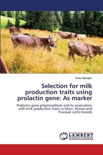 Selection for Milk Production Traits Using Prolactin Gene: As Marker (Paperback)