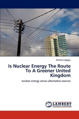 Is Nuclear Energy the Route to a Greener United Kingdom (Paperback)