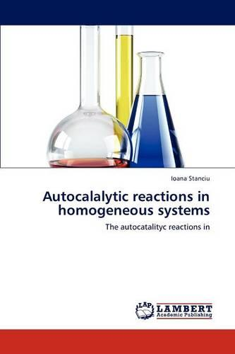 Autocalalytic Reactions in Homogeneous Systems (Paperback)