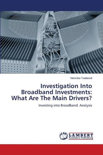 Investigation Into Broadband Investments: What Are the Main Drivers? (Paperback)