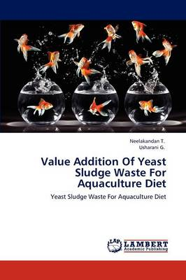 Value Addition of Yeast Sludge Waste for Aquaculture Diet (Paperback)