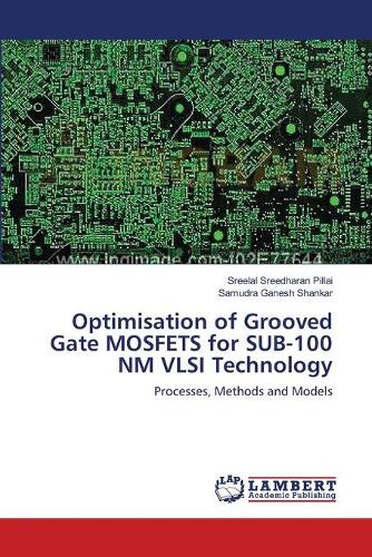 Optimisation of Grooved Gate Mosfets for Sub-100 NM VLSI Technology (Paperback)